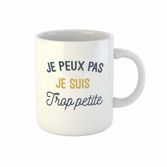 Mug Je Peux Pas Je Suis Trop Petite