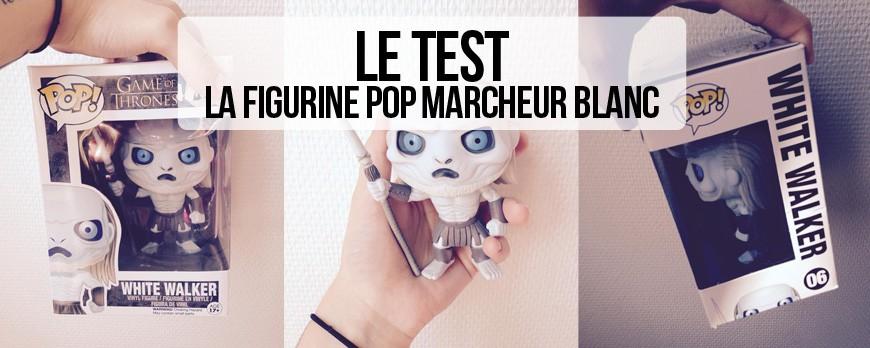 J'ai testé... La figurine POP Game of Thrones Marcheur Blanc