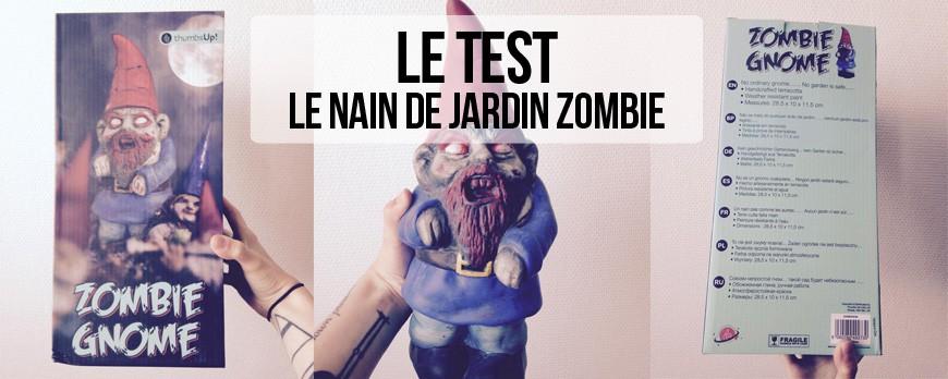 J'ai testé... Le nain de jardin zombie !